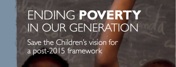 Poster image reading Ending poverty in our generation. Save the Children's vision of a post-2015 Framework
