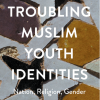 Troubling Muslim Youth Identities
