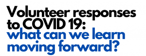 Volunteer Responses to Covid-19: what can we learn moving forward?