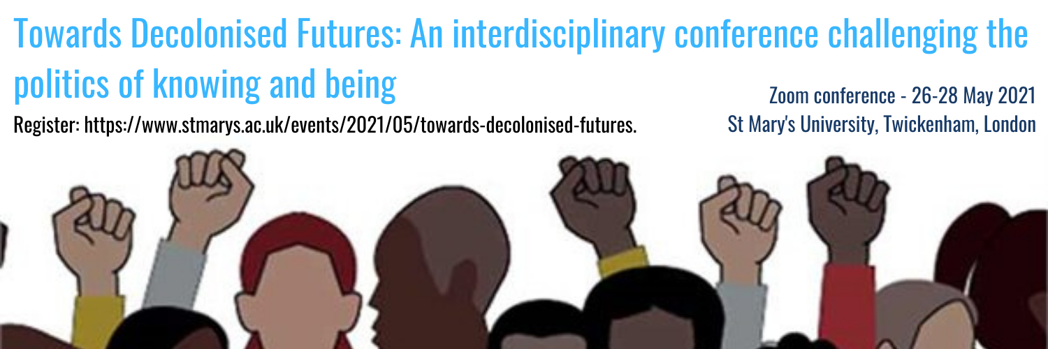 Towards Decolonised Futures: An interdisciplinary conference challenging the politics of knowing and being
